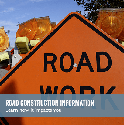 ROAD CONSTRUCTION INFORMATION: Learn how it impacts you